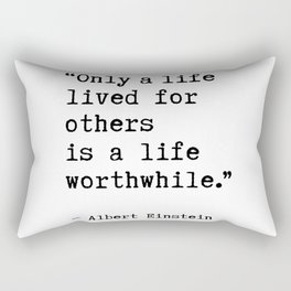 Albert Einstein quote - Only a life lived for others is a life worthwhile. Rectangular Pillow