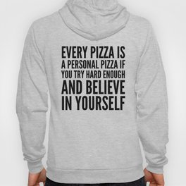 EVERY PIZZA IS A PERSONAL PIZZA IF YOU TRY HARD ENOUGH AND BELIEVE IN YOURSELF Hoody