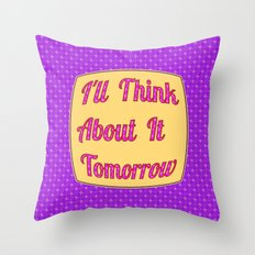 I'll Think About It Tomorrow Throw Pillow