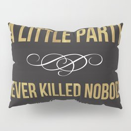 A little party never killed nobody Pillow Sham