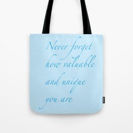 Never Forget how valuable and unique you are Tote Bag