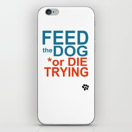 FEED the DOG or DIE TRYING iPhone Skin