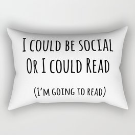 I could be social... Or I could read Rectangular Pillow