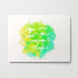 Meant For Amazing Things Metal Print