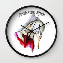 Praise be, Bitch - The Handmaids Tale (4) Wall Clock