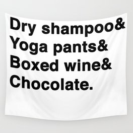 Dry shampoo& Yoga pants& Boxed wine& Chocolate. Wall Tapestry