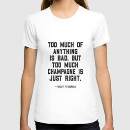 Too much of anything is bad. Byt too much champagne is just right, Wall Art Quotes, Quote canvas T-shirt