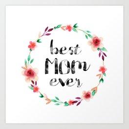 Best Mom Ever floral wreath Art Print