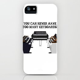 You Can Never Have Enough Keyboards iPhone Case
