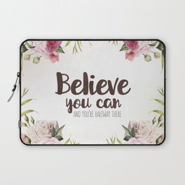 Believe you can and you're halfway there Inspirational Quote Laptop Sleeve