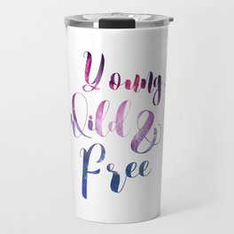 Young Wild and Free, Cosmos Quote Travel Mug