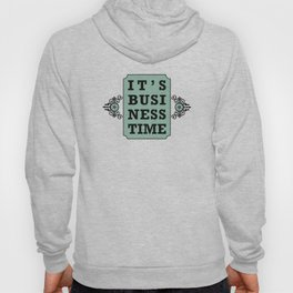 It's Business Time Hoody