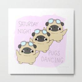 """PUG """"SATURDAY NIGHT PUGS DANCING"""" Metal Print"""