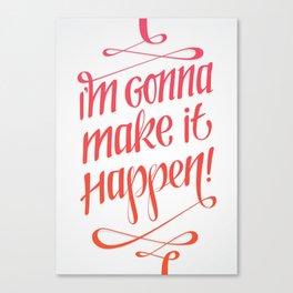 I'm gonna make it happen! Canvas Print