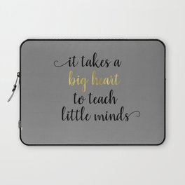 It Takes a Big Heart to Teach Little Minds Laptop Sleeve