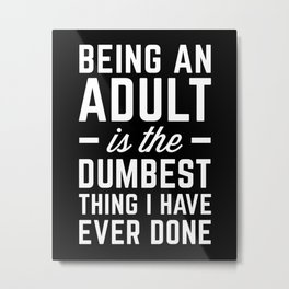 Being An Adult Funny Quote Metal Print