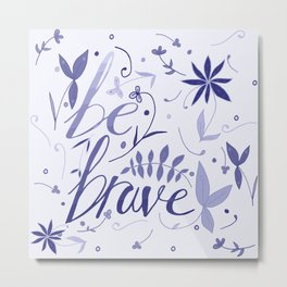 Be Brave - blue ombre Metal Print