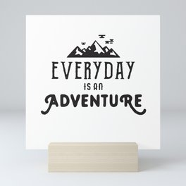 Wanderlust Quotes, Everyday is an Adventure Mini Art Print