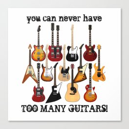 You Can Never Have Too Many Guitars! Canvas Print