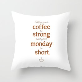 May your coffee be strong Throw Pillow