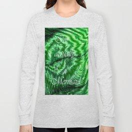 I´m Actually A Mermaid - Green Long Sleeve T-shirt