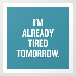 I'm already tired tomorrow. Art Print