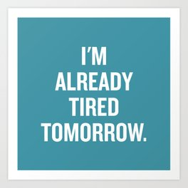 I'm already tired tomorrow. Kunstdrucke