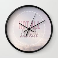 not all who wander are lost Wall Clocks featuring Not All Who Wander Are Lost Clouds  by secretgardenphotography [Nicola]