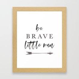 Be Brave Little Man Framed Art Print