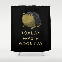 toaday was a good day Shower Curtain