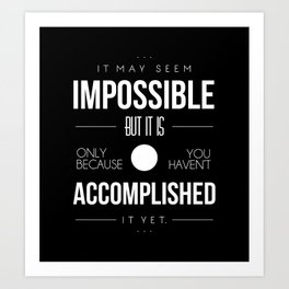 It May Seem Impossible...(Inspirational Quote, Typography) Art Print