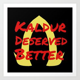 Kaldur Deserved Better Art Print