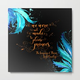 We were not made to please princes. The Language of Thorns Metal Print