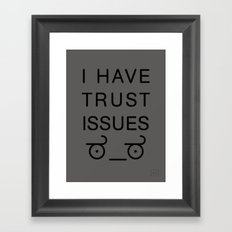 I Have Trust Issues Framed Art Print