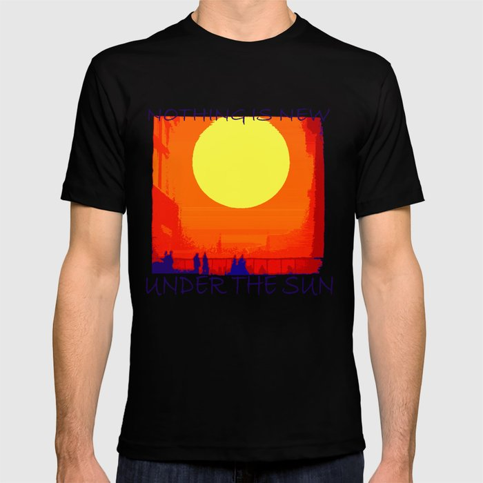 Nothing is new under the sun T-shirt