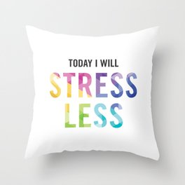New Year's Resolution - TODAY I WILL STRESS LESS Throw Pillow