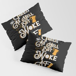 Tired As Hell But Woke AF Pillow Sham