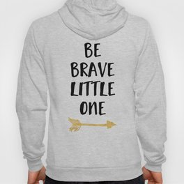 BE BRAVE LITTLE ONE Kids Typography Quote Hoody