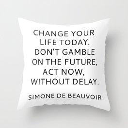 Simone de Beauvoir - CHANGE YOUR LIFE TODAY Throw Pillow