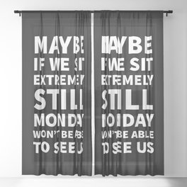 Maybe If We Sit Extremely Still Monday Won't Be Able To See Us (Black) Sheer Curtain