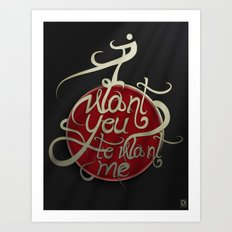 I Want You to Want me Art Print