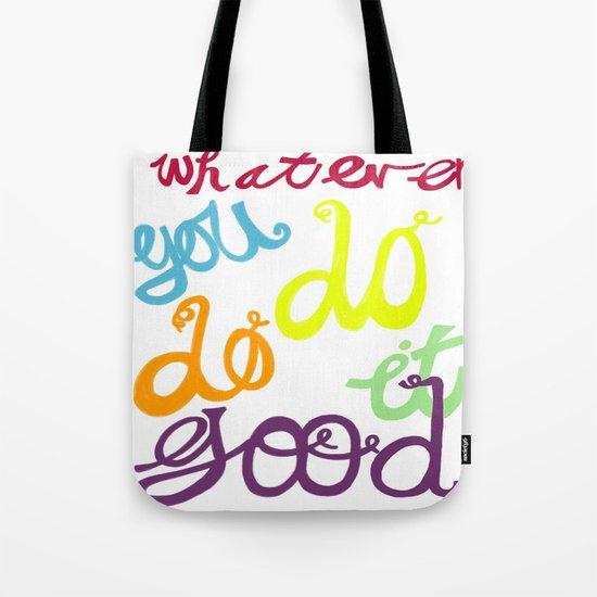 WHATEVER  YOU DO DO IT GOOD Tote Bag
