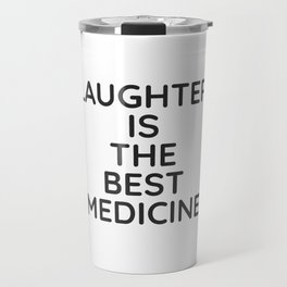 LAUGHTER IS THE BEST MEDICINE - Positive quotes Travel Mug