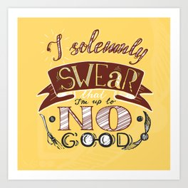I solemnly swear that I'm up to no good HP phrase in yellow and red color with snitch and broom Art Print