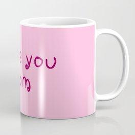I love you mom - mother's day Coffee Mug