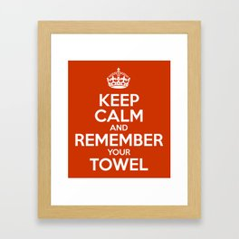 Keep Calm and Remember your Towel Framed Art Print