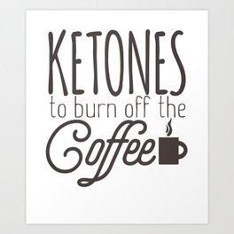 Keto Diet Coffee Lover Ketones to Burn off the Coffee Art Print