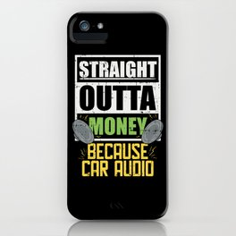 Sound Tech: Straight Outta Money Because Car Audio iPhone Case