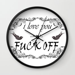 I Love You now Fuck Off Wall Clock