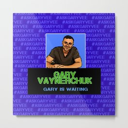 Ask Gary Vee Show - Gary is waiting Metal Print